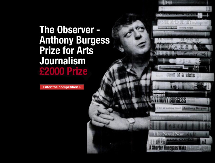 Click here to enter the Observer/Anthony Burgess Prize for Arts Journalism