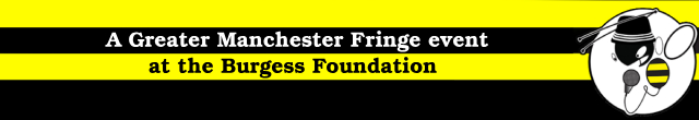 A Greater Manchester Fringe event at the Burgess Foundation