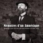 Mémoires d'un Amnésique: A Reflection of the Life and Work of Erik Satie