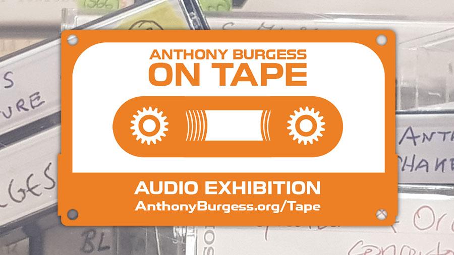 Anthony Burgess on Tape audio exhibition: www.anthonyburgess.org/tape