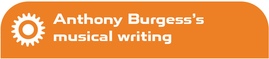Anthony Burgess's musical writing