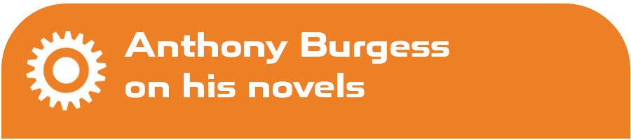 Anthony Burgess on his novels