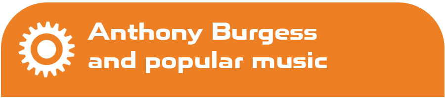 Anthony Burgess and popular music