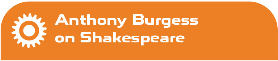 Anthony Burgess on Shakespeare