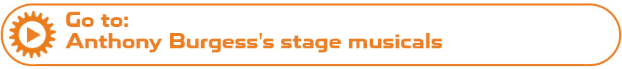 Go to: Anthony Burgess's stage musicals