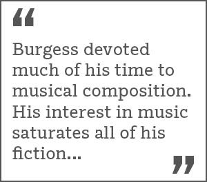 Burgess devoted much of his time to musical composition. His interest in music saturates all of his fiction