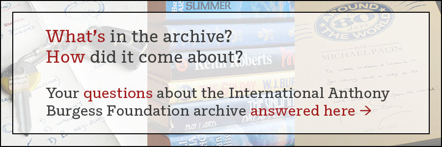 What's in the archive? How did it come about? Your questions about the International Anthony Burgess Foundation archive answered here >