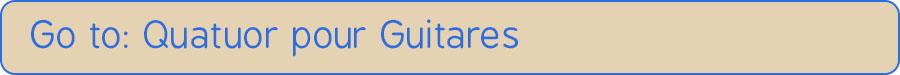Go to Quatuor pour Guitares
