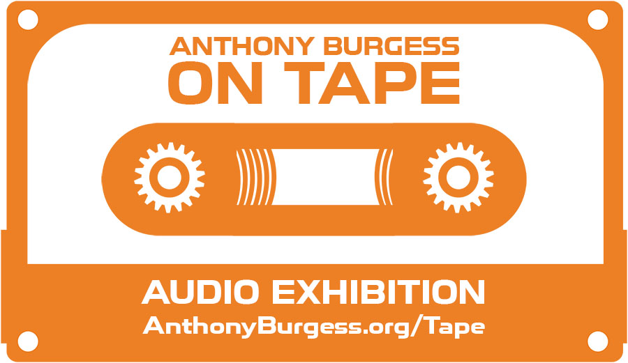 Anthony Burgess on Tape — AUDIO EXHIBITION: AnthonyBurgess.org/Tape