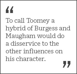 """To call Toomey a hybrid of Burgess and Maugham would doa disservice to the other influences on his character."""