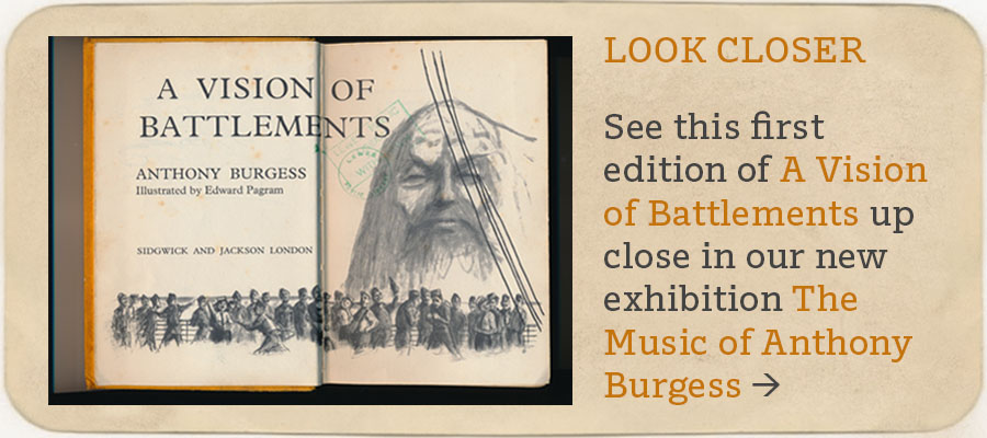 LOOK CLOSER See this first edition of A Vision of Battlements up close in our new exhibition The Music of Anthony Burgess >