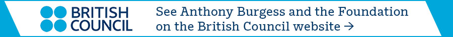 See Anthony Burgess and the Foundation on the British Council website