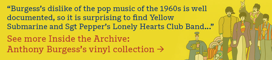 """""""Burgess's dislike of the pop music of the 1960s is well documented, so it is surprising to find Yellow Submarine and Sgt Pepper's Lonely Hearts Club Band..."""" See more Inside the Archive: Anthony Burgess's vinyl collection"""