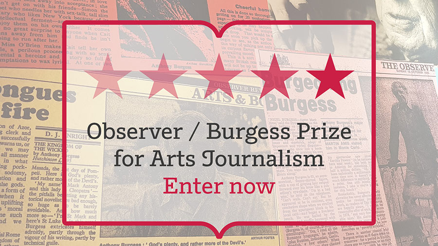 The Observer / Anthony Burgess prize for arts journalism - enter now