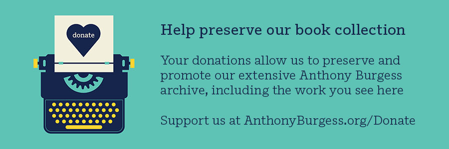 Help preserve our book collection Your donations allow us to preserve and promote our extensive Anthony Burgess archive, including the work you see here Support us at AnthonyBurgess.org/Donate