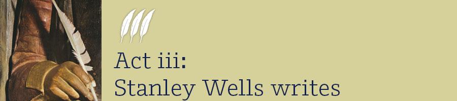 Act 3 Stanley Wells writes