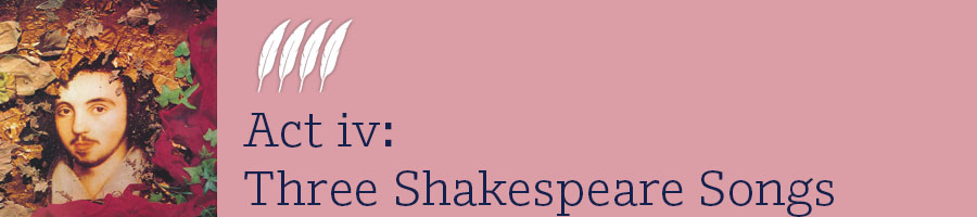 Act 4 Three Shakespeare Songs