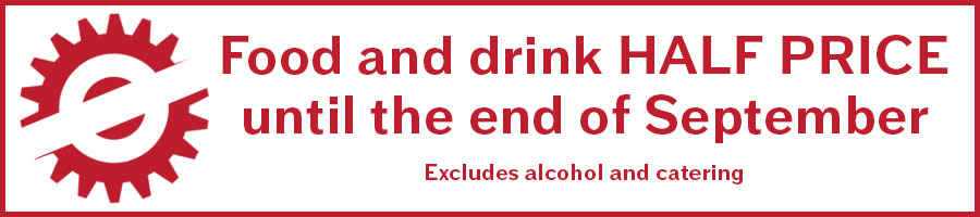 Food and drink HALF PRICE until the end of September (Excludes alcohol and catering)