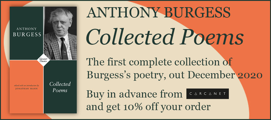 Anthony Burgess Collected Poems. The first complete collection of Burgess's poetry, out December 2020. Buy in advance from Carcanet and get 10% off your order.
