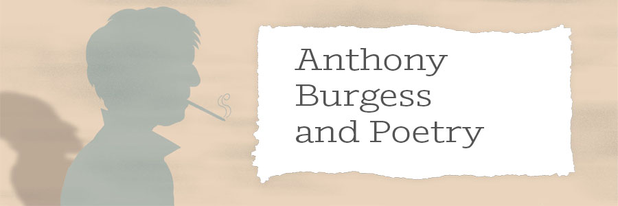 Anthony Burgess and Poetry