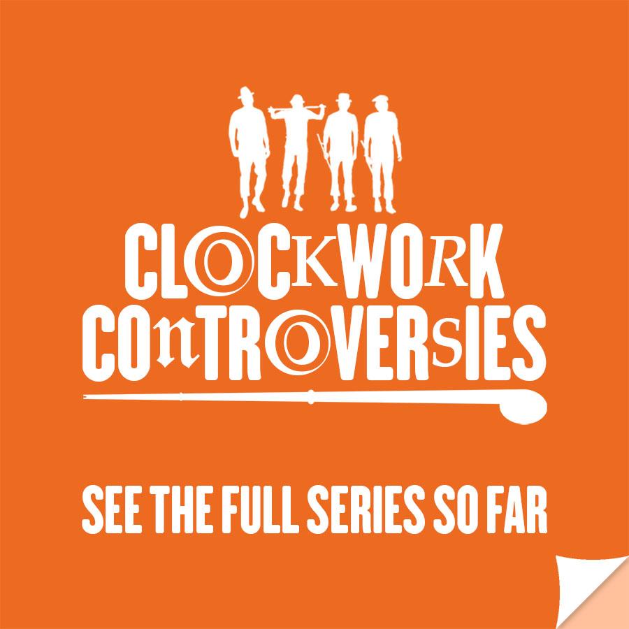 Clockwork Controversies: see the full series so far