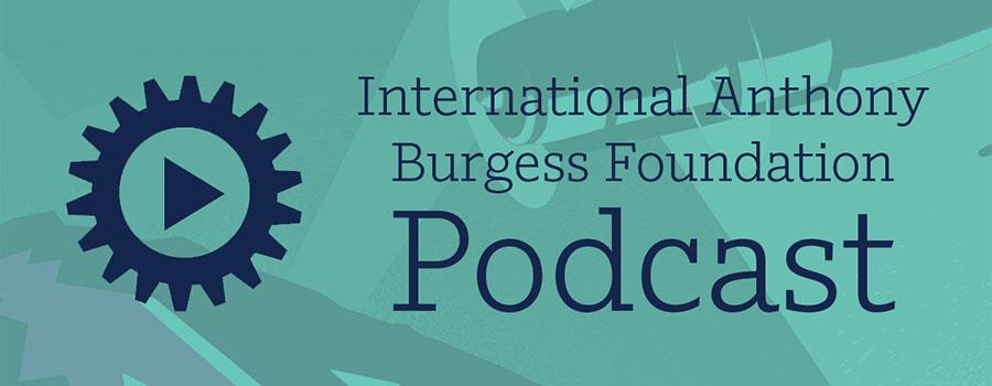 International Anthony Burgess Foundation podcast Nicholas Rankin overlay 900px