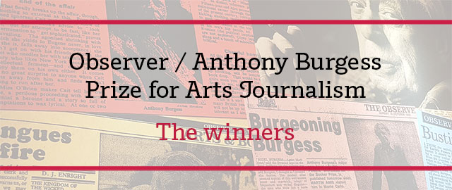 Observer / Anthony Burgess Prize for Arts Journalism: The winners