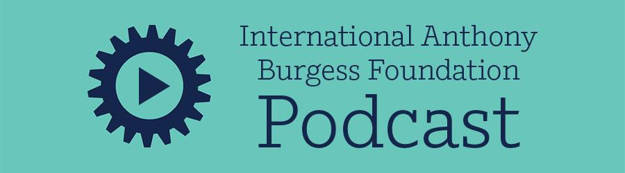 International Anthony Burgess Foundation Podcast