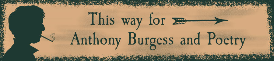This way for Anthony Burgess and Poetry