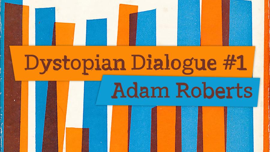 Dystopian Dialogue 1 Adam Roberts