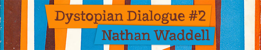 Dystopian Dialogue 2 Nathan Waddell