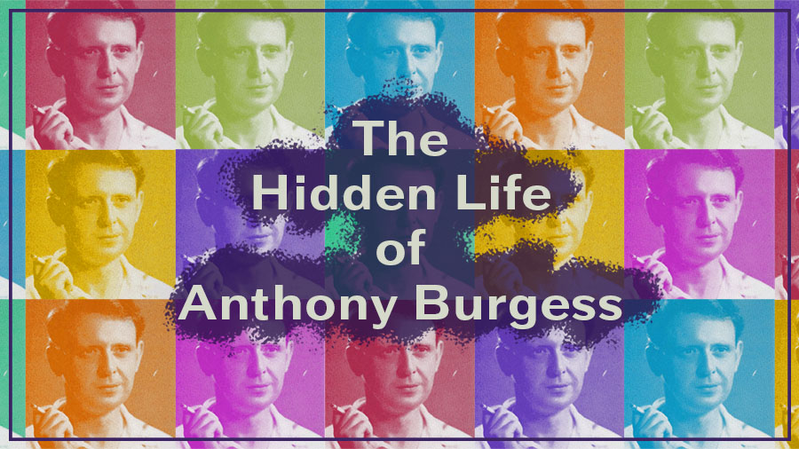 The Hidden Life of Anthony Burgess