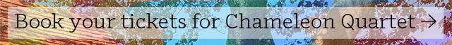 Book your tickets for Chameleon Quartet >