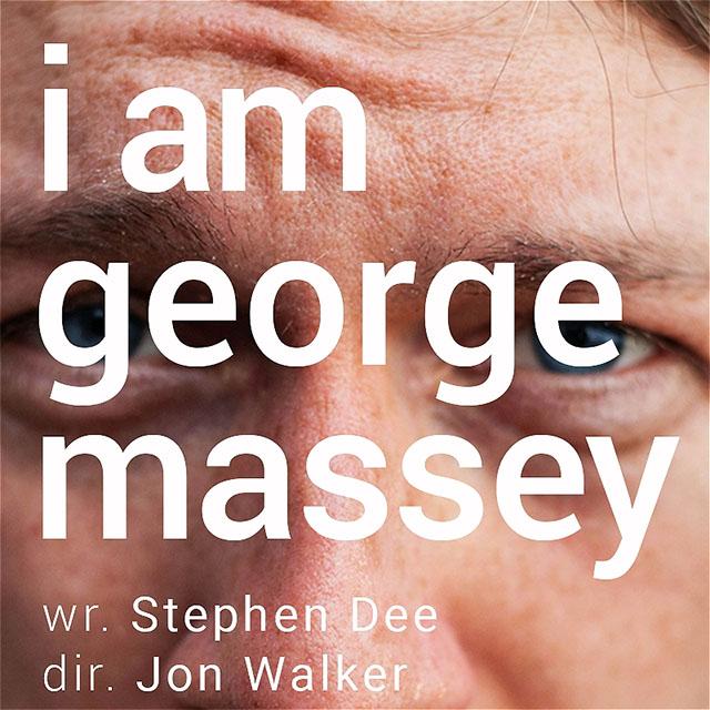 I Am Geirge Massey, writer Stephen Dee, director Jon Walker